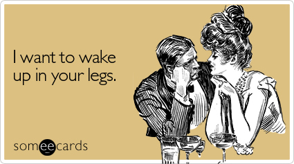 wake legs flirting ecard someecards large My love dont cost a thing